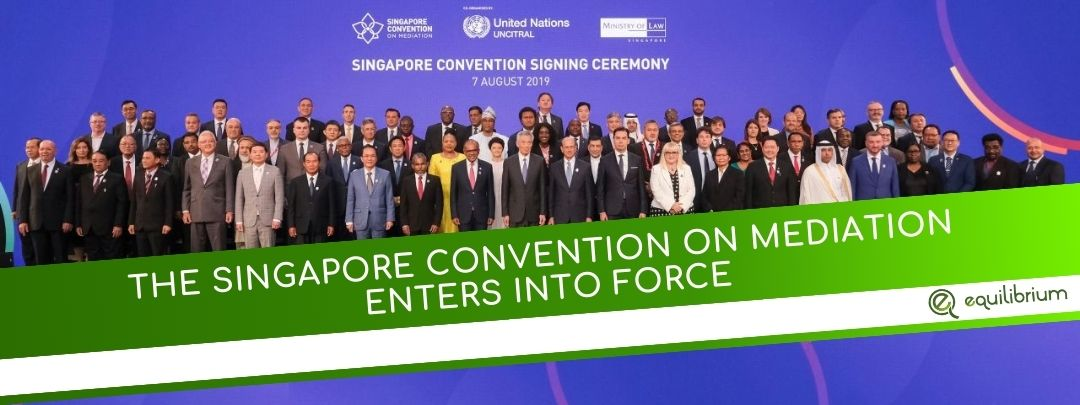THE SINGAPORE CONVENTION ON MEDIATION ENTERS INTO FORCE