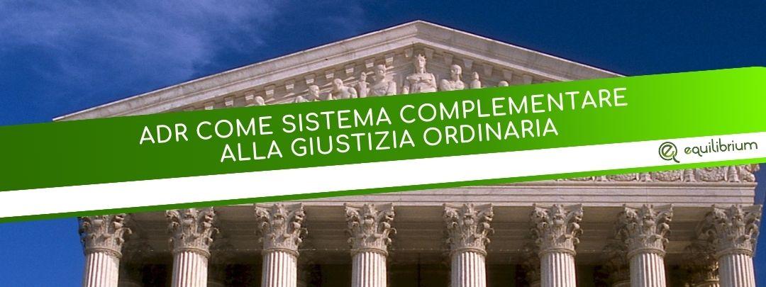 adr come sistema complementare alla giustizia ordinaria